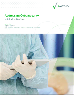 Addressing Cybersecurity in Infusion Devices Ivenix White Paper